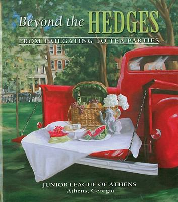 Beyond the Hedges : From Tailgating to Tea Parties - Junior League of Athens