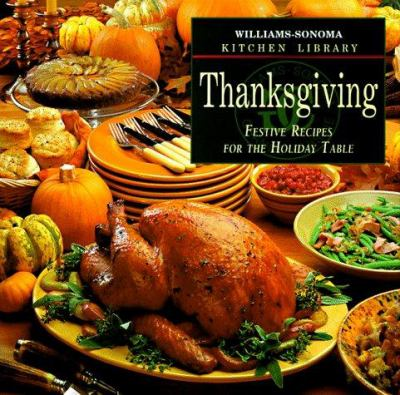 Thanksgiving: Festive Recipes for the Holiday Table (Williams Sonoma Kitchen Library) - Book  of the Williams-Sonoma Kitchen Library