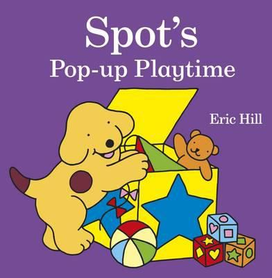 Spot S Pop Up Playtime Book By Eric Hill
