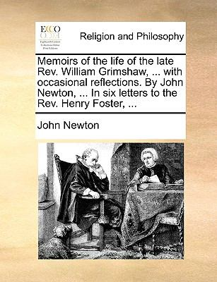 Memoirs of the Life of the Late Rev William Grimshaw, with Occasional Reflections by John Newton, in Six Letters to the Rev Henry Foster - John Newton