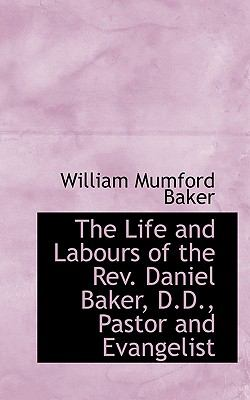 Paperback The Life and Labours of the Rev Daniel Baker, D D , Pastor and Evangelist Book