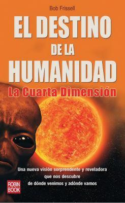 El destino de la humanidad: La cuarta... book by Bob Frissell