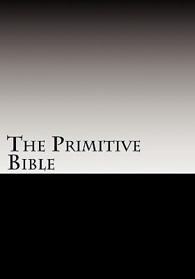 The Primitive Bible : Turning Back the Clock Towards the Original God-Breathed Word - W. R. McKenzie
