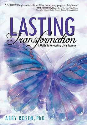 Lasting Transformation : A Guide to Navigating Life's Journey - Abby Rosen