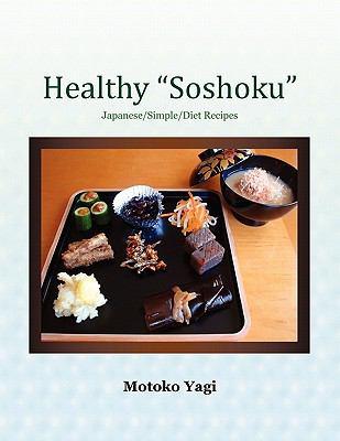 Healthy ''soshoku'' : Japanese Sustainable Diet Recipes - Motoko Yagi