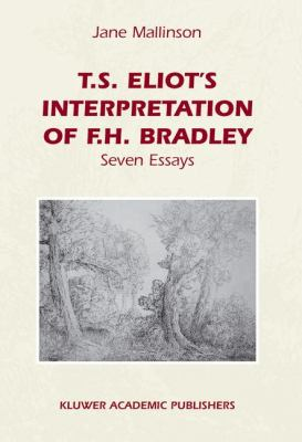 T. S. Eliot's Interpretation of F. H. Bradley : Seven Essays - J. E. Mallinson