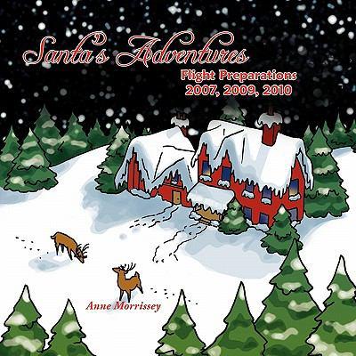 Santa's Adventures : Preparations for the Christmas Flight 2007, 2009 2010 - Anne Morrissey