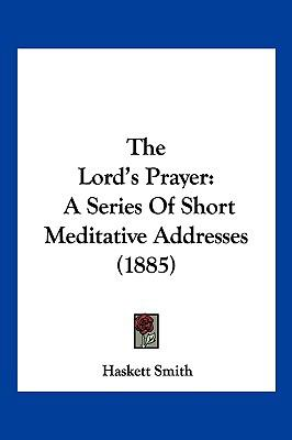 Hardcover The Lord's Prayer : A Series of Short Meditative Addresses (1885) Book