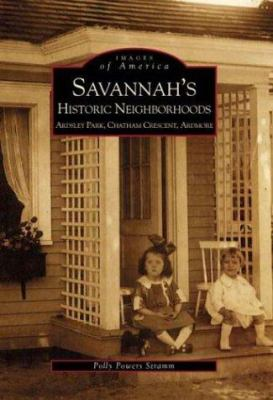 Savannah's Historic Neighborhoods: Ardsley Park, Chatham Crescent, Ardmore - Book  of the Images of America: Georgia
