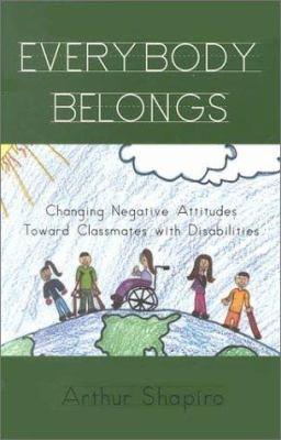 Everybody Belongs : Changing Negative Attitudes Towards Classmates with Disabilities - Arthur Shapiro
