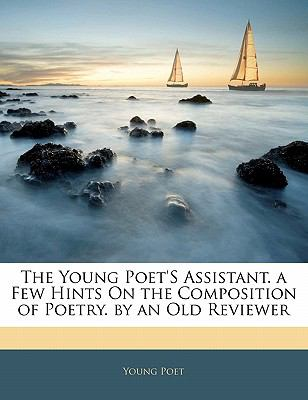 Paperback The Young Poet's Assistant a Few Hints on the Composition of Poetry by an Old Reviewer Book