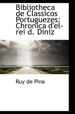 Paperback Bibliotheca de Classicos Portuguezes : Chronica d'el-rei D. Diniz Book