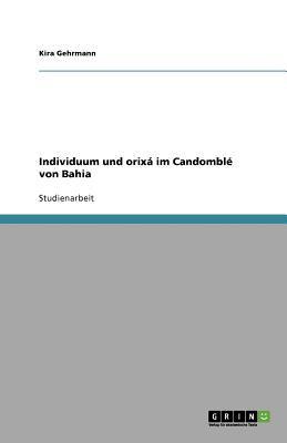 Individuum und orix? im Candombl? von Bahia - Kira Gehrmann