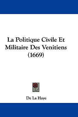 Hardcover La Politique Civile et Militaire des Venitiens Book