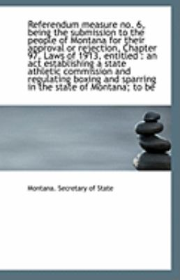 Paperback Referendum Measure No 6, Being the Submission to the People of Montana for Their Approval or Reject Book