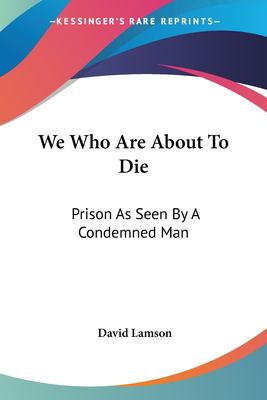 We Who Are about to Die : Prison As Seen by A Condemned Man - David Lamson