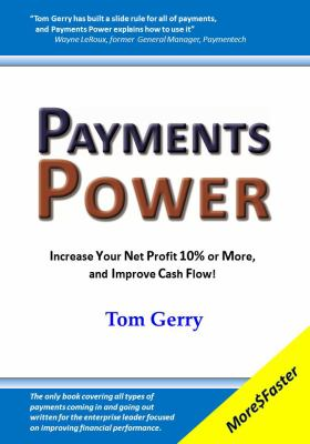 Payments Power : Increase Your Net Profit 10% or More, and Improve Cash Flow! - Tom Gerry