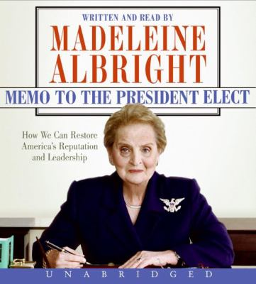 Memo to the President Elect CD: How We Can Restore America's Reputation and Leadership - Albright, Madeleine