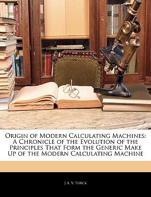 Paperback Origin of Modern Calculating MacHines : A Chronicle of the Evolution of the Principles That Form the Generic Make up of the Modern Calculating Machine Book