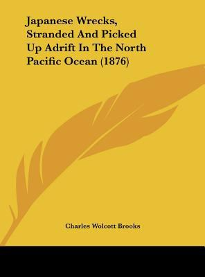 Japanese Wrecks, Stranded and Picked up Adrift in the North Pacific Ocean - Charles Wolcott Brooks