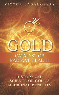 Gold: Catalyst of Radiant Health:    book by Victor Sagalovsky