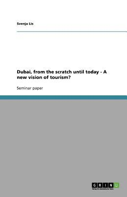 Dubai, from the Scratch until Today - a New Vision of Tourism? - Svenja Lis