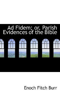 Paperback Ad Fidem; or, Parish Evidences of the Bible Book