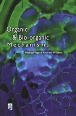 Organic and Bio-Organic Mechanisms - Andrew Williams; Michael Page