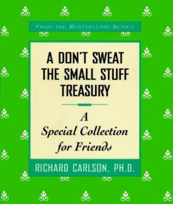 A Don't Sweat the Small Stuff Treasury: A Special Collection for Friends (Don't Sweat the Small Stuff (Hyperion)) - Book  of the Don't Sweat the Small Stuff