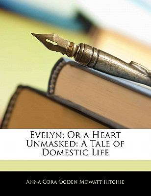 Paperback Evelyn; or a Heart Unmasked : A Tale of Domestic Life Book