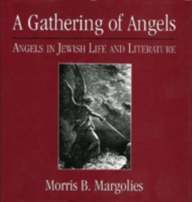 A Gathering of Angels : Angels in Jewish Life and Literature - Morris B. Margolies