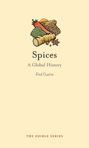 Spices: A Global History - Book  of the Edible Series