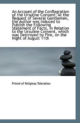 Paperback An Account of the Conflagration of the Ursuline Convent : At the Request of Several Gentlemen, the Au Book