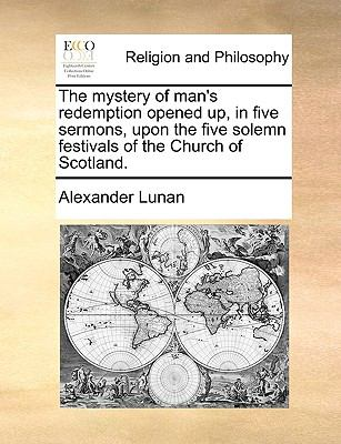 Paperback The Mystery of Man's Redemption Opened up, in Five Sermons, upon the Five Solemn Festivals of the Church of Scotland Book