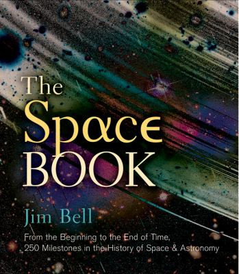 The Space Book: From the Beginning to the End of Time, 250 Milestones in the History of Space  Astronomy - Book  of the ... Book: 250 Milestones in the History of ...