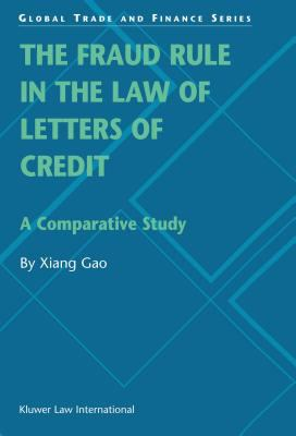 The Fraud Rule in the Law of Letters of Credit : A Comparative Study - Xiang Gao