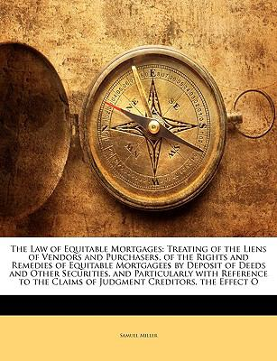 Paperback The Law of Equitable Mortgages : Treating of the Liens of Vendors and Purchasers, of the Rights and Remedies of Equitable Mortgagees by Deposit of Deed Book