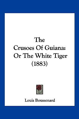 Hardcover The Crusoes of Guian : Or the White Tiger (1883) Book