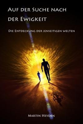 1494824094 - Martin Heyden: Auf Der Suche Nach Der Ewigkeit: Die Entdeckung Der Jenseitigen Welten - Buch