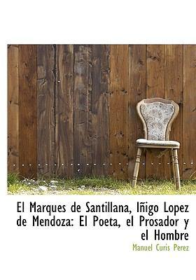 Paperback El Marqu?s de Santillana, I?igo L?pez de Mendoz : El Poeta, el Prosador y el Hombre Book