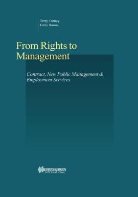 From Rights to Management Vol. 18 : Contract, New Public Management and Employment Services - Gaby Ramia; Terry Carney