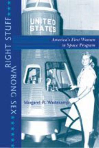 Right Stuff, Wrong Sex: America's First Women in Space Program - Book  of the Gender Relations in the American Experience