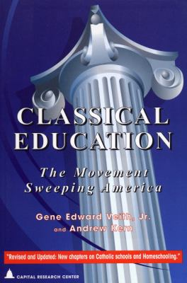 Classical Education : The Movement Sweeping America - Veith, Gene Edward, Jr.; Andrew Kern; Gene Edward Veith