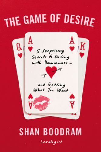 Paperback The Game of Desire : 5 Surprising Secrets to Dating with Dominance - and Getting What You Want Book