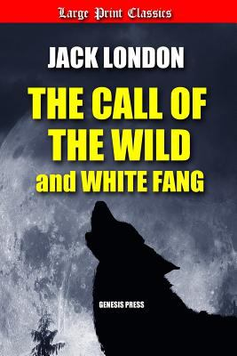 The Call of the Wild and White Fang: Large Print [Large Print] 1793391890 Book Cover