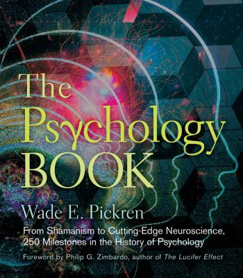 The Psychology Book: From Shamanism to Cutting-Edge Neuroscience, 250 Milestones in the History of Psychology - Book  of the ... Book: 250 Milestones in the History of ...
