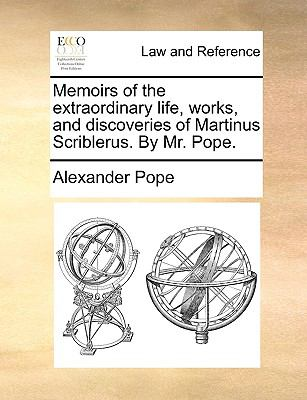 Memoirs of the Extraordinary Life, Works, and Discoveries of Martinus Scriblerus by Mr Pope - Alexander Pope