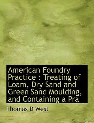 Paperback American Foundry Practice : Treating of Loam, Dry Sand and Green Sand Moulding, and Containing a Pra Book