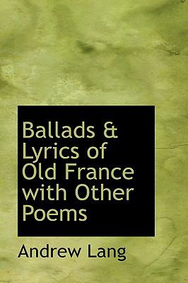Paperback Ballads and Lyrics of Old France : With Other Poems Book