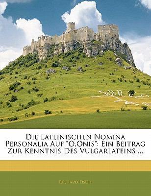 Paperback Die Lateinischen Nomina Personalia Auf O,Onis : Ein Beitrag Zur Kenntnis des Vulgarlateins ... Book